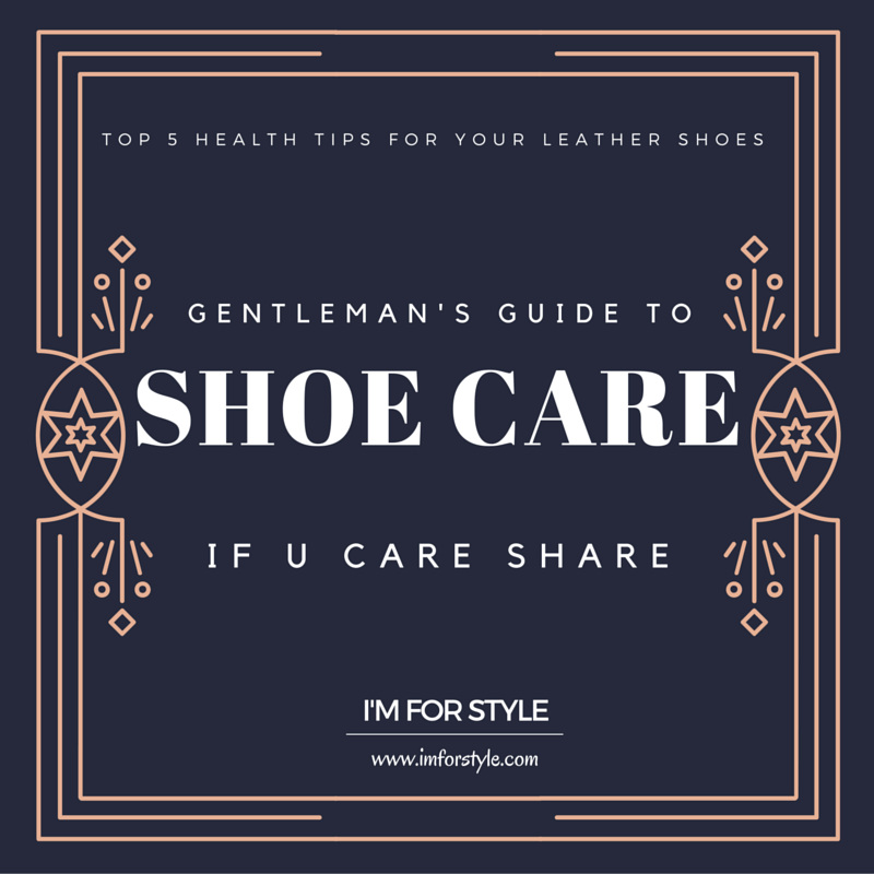 men shoe care guide, leather shoe care, leather care, men shoes