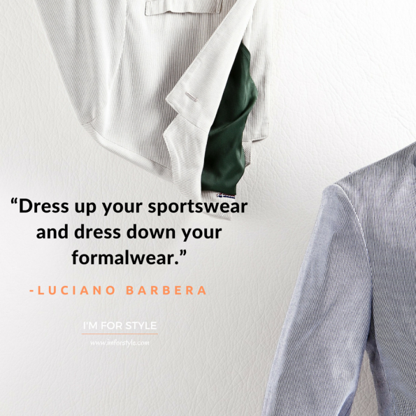 "men styleinspiration, quotes, ""Dress up your sportswear and dress down your formalwear."" -Luciano Barbera"