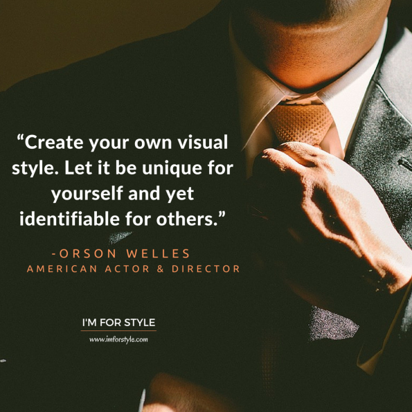 "men style quotes inspiration, ""Create your own visual style. let it be unique for yourself and yet identifiable for others."" -Orson Welles"