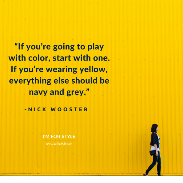 "men, style, inspiration, quotes, ""If you're going to play with color, start with one. If you're wearing yellow, everything else should be navy and grey."" -Nick Wooster"