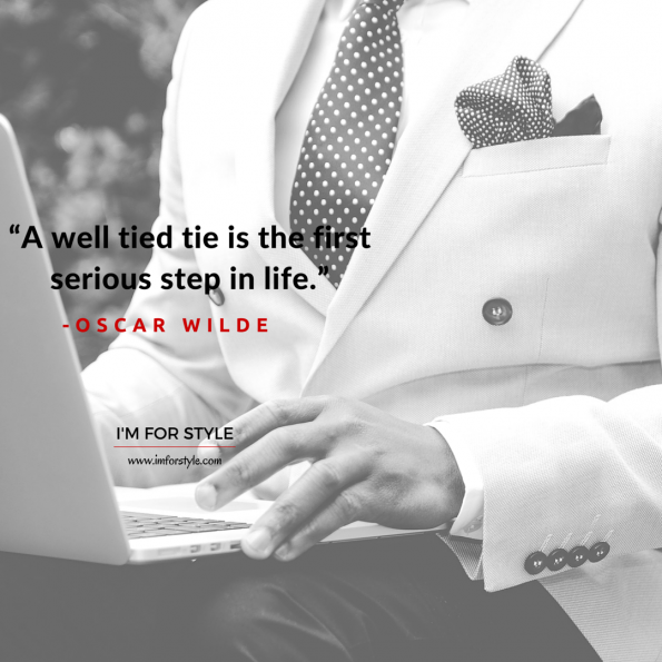 "men, tie, style, inspiration, quotes, ""A well tied tie is the first serious step in life."" -Oscar Wilde"
