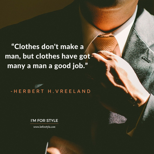 "Men style inspiration quotes, ""Clothes don't make a man, but clothes have got many a man a good job."" -Herbert Harold Vreeland"