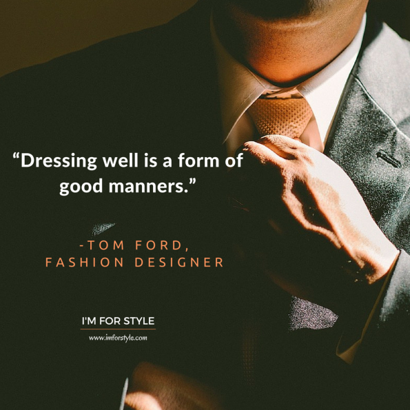 "Men style inspiration, ""Dressing well is a form of good manners."" -Tom Ford, Fashion Designer"