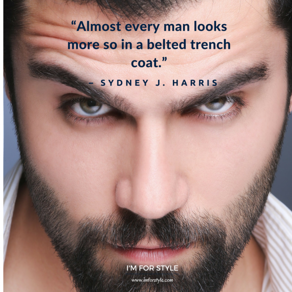 "men, style, inspiration, quotes, ""Almost every man looks more so in a belted trench coat."" – Sydney J. Harris"