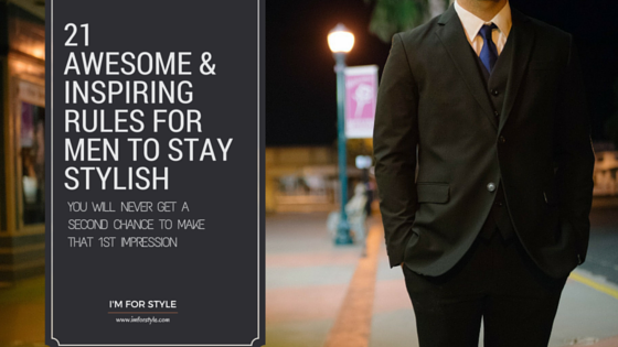 21 awesome inspiring rules for men to stay stylish i 39 m for style Mens fashion style quotes
