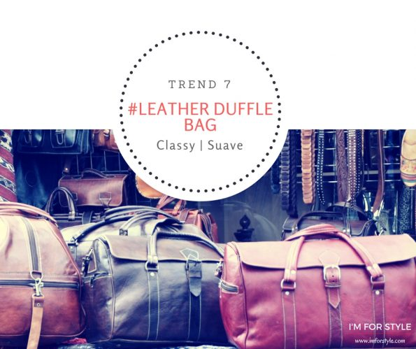 5 Men's Fashion Trends to know in 2016, IT bag, leather duffle bag, duffle, bags for men, imforstyle, aanchal prabhakar jagga, men trends, mens fashion, mens style trends
