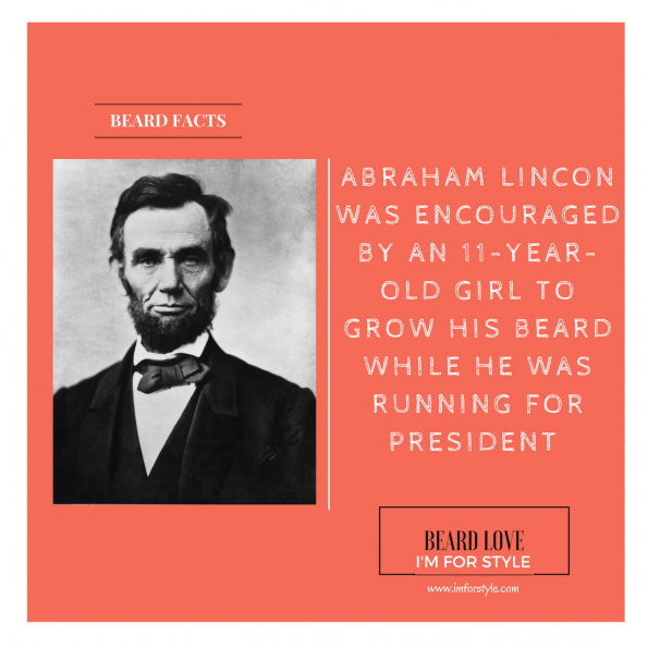 ABRAHAM LINCON WAS ENCOURAGED BY AN 11-YEAR-OLD GIRL TO GROW HIS BEARD WHILE HE WAS RUNNING FOR PRESIDENT, Beard Facts, Movember, moustache, imforstyle, beards, men style, men style blog, grooming, hairstyles, aanchal prabhakar, menhairstyle, style evolution, men looks, beauty, bearded man, beard love, style, facts, did you know