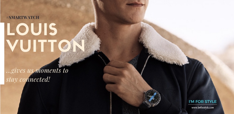 Louis Vuitton, #LVConnected, smartwatch, aanchal prabhakar jagga, imforstyle, i am for style, watch, wearabletech, watch, men style, style, fashion, menswear, men watch